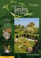 Le Labyrinthe Jardin des Cinq Sens ®, de Anne-Monique d\'Yvoire ...